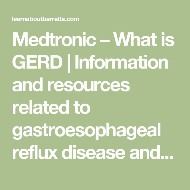 Medtronic – What is GERD | Information and resources related to gastroesophageal reflux disease and Barrett's esophagus