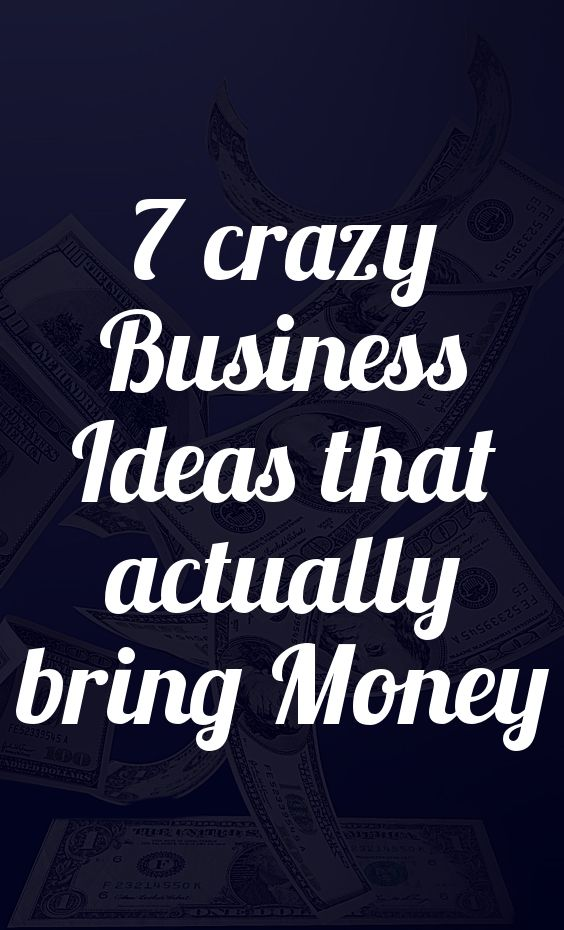 7 crazy business ideas that actually bring money - live your dreams - live dreams - business success-pint