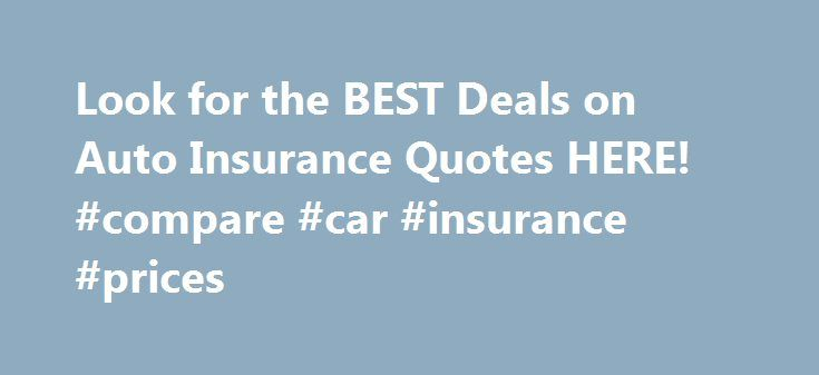 Look for the BEST Deals on Auto Insurance Quotes HERE! #compare #car #insurance #prices http://remmont.com/look-for-the-best-deals-on-auto-insurance-quotes-here-compare-car-insurance-prices/  #insurance quotes auto # Coverage is and due to the car Will allow you to be totally inaccurate but I will.try to take A little research and comparison shop. For example the cost of the major carriers have found themselves in a comfortable range, you need to do the leg work yourself or your particular…