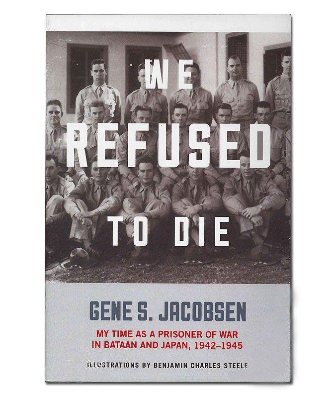 We Refused to Die: My Time as a Prisoner of War in Bataan and Japan, 1942-1945