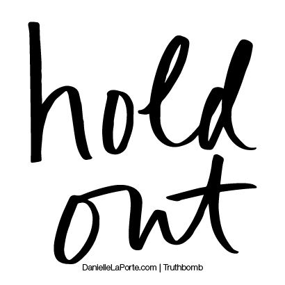 Hold out. Subscribe: DanielleLaPorte.com #Truthbomb #Words #Quotes