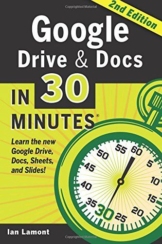 Google Drive & Docs in 30 Minutes (2nd Edition): The unofficial guide to the new Google Drive, Docs, Sheets & Slides by Ian Lamont