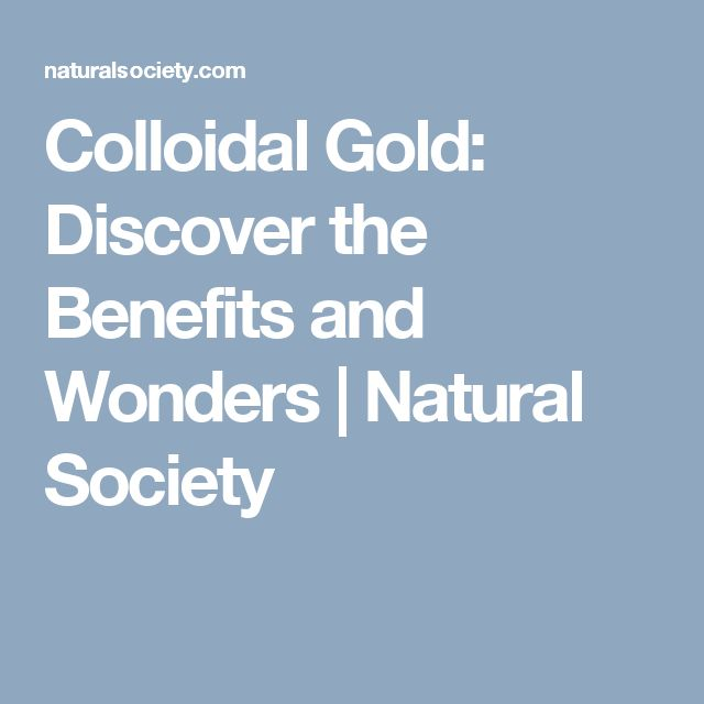Colloidal Gold: Discover the Benefits and Wonders | Natural Society
