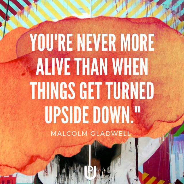 """""""You're never more alive than when things get turned upside down."""" Malcolm Gladwell www.upcoaching.co.uk Kate Taylor 