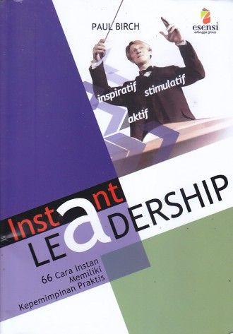 Instant Leadership – 66 Cara Instan Memiliki Kepemimpinan Praktis – Paul Birch