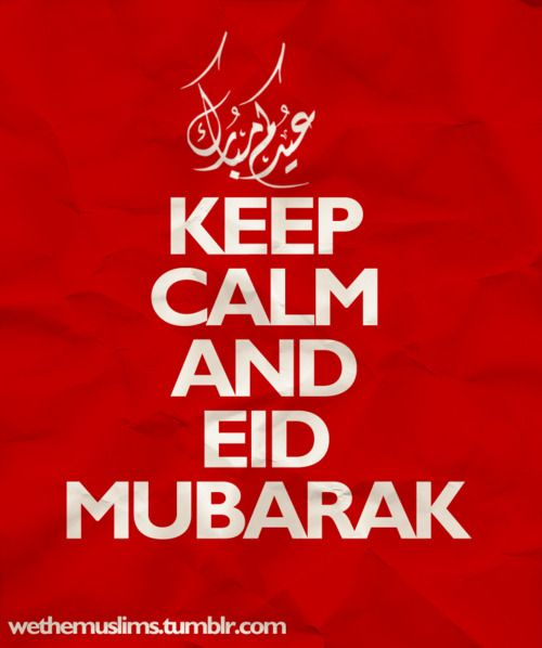 Keep calm and... EID MUBARAK!!!!!