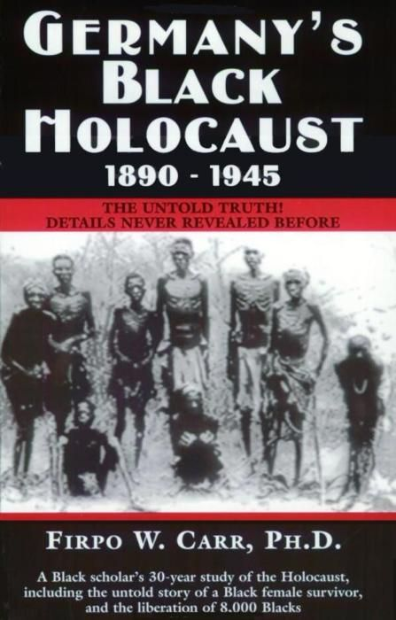 In an attempt to give the incidents their rightful recognition in the historical context of the Holocaust, Dr. Firpo W. Carr has authored a new book entitled, Germany's Black Holocaust: 1890–1945. In it, he reveals the startling hidden history of Black victims of the Holocaust. The mayhem and carnage date back to the turn of the 20th century, many years before there were ever any other unfortunate victims—Jew or Gentile—of the Holocaust.