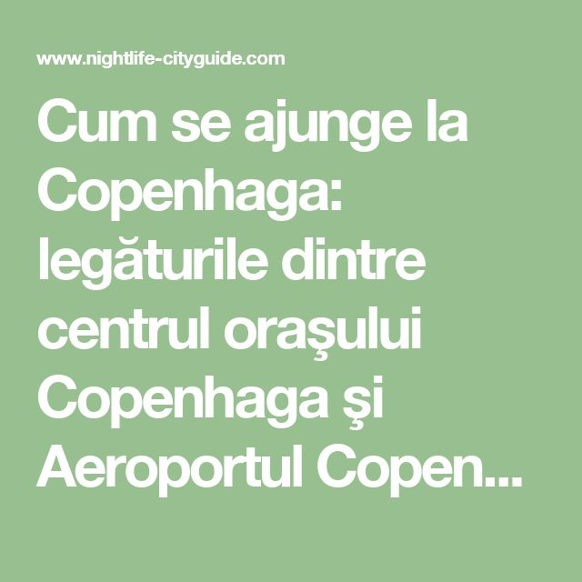 Cum se ajunge la Copenhaga: legăturile dintre centrul oraşului Copenhaga şi Aeroportul Copenhaga | Viata de noapte City Guide