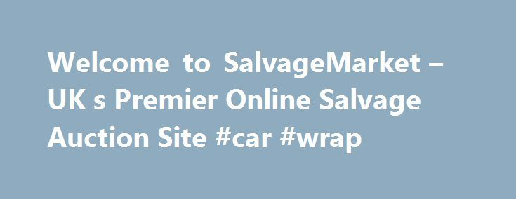 Welcome to SalvageMarket – UK s Premier Online Salvage Auction Site #car #wrap http://cars.remmont.com/welcome-to-salvagemarket-uk-s-premier-online-salvage-auction-site-car-wrap/  #salvage cars # Features Indicates that the vehicle is set to autoextend. In the last 60 seconds of an auction, any bids placed will extend the closing time by 15 seconds. Starts. At the time the vehicle arrived at the seller's premises it was tested to verify whether the engine could be started. Starts is…The post…