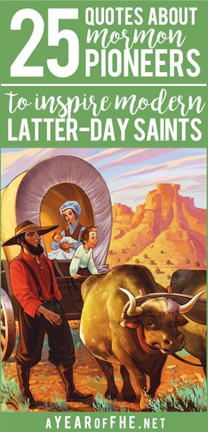A Year of FHE // This is a great collection of 25 quotes from LDS leaders about the Mormon Pioneers that will uplift and inspire to modern Latter-day Saints. #lds #pioneers #trek