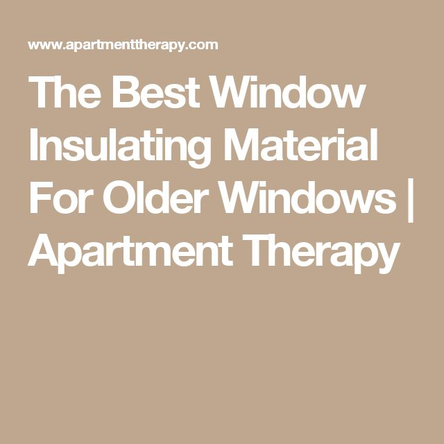 The Best Window Insulating Material For Older Windows | Apartment Therapy