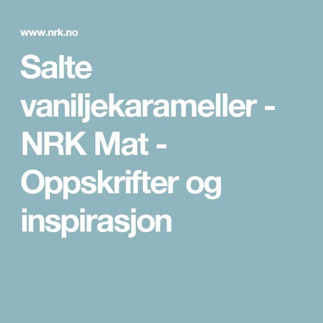 Salte vaniljekarameller - NRK Mat - Oppskrifter og inspirasjon
