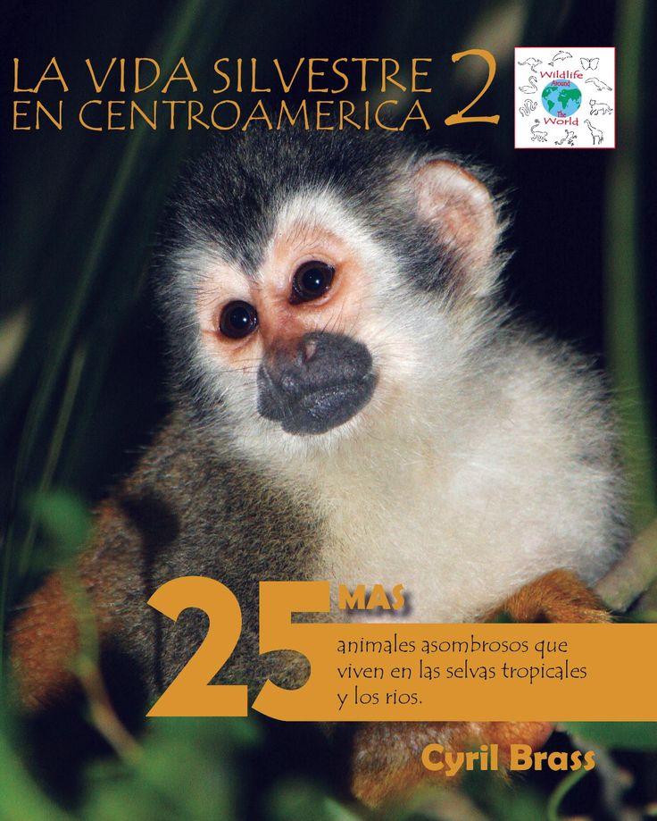 La vida silvestre en Centroamerica 2; 25 Mas animales asombrosos que viven en als selvas tropicales y los rios.  Serie Wildlife Around The World. Fotografia y Texto de Cyril Brass.