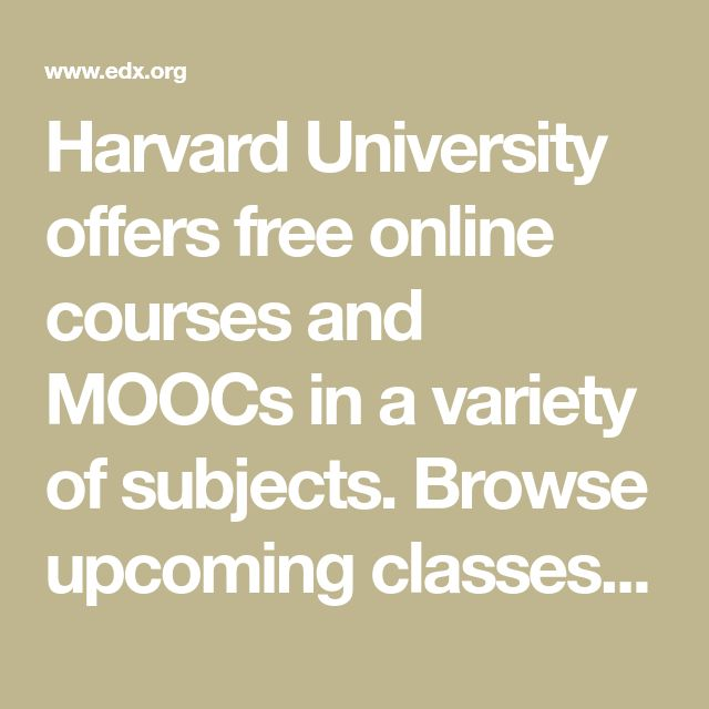 Harvard University offers free online courses and MOOCs in a