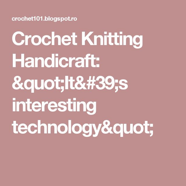 "Crochet Knitting Handicraft: ""It's interesting technology"""