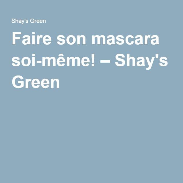Faire son mascara soi-même! – Shay's Green