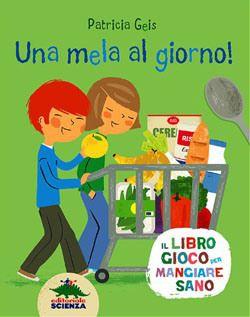Libri per bambini sull'alimentazione- Insegnare l'educazione alimentare per mangiare sano - Una mela al giorno - Editoriale Scienza