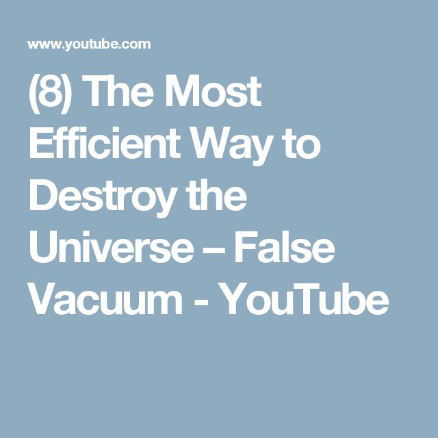 (8) The Most Efficient Way to Destroy the Universe – False Vacuum - YouTube