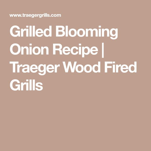 Grilled Blooming Onion Recipe | Traeger Wood Fired Grills