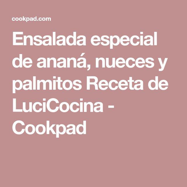 Ensalada especial de ananá, nueces y palmitos Receta de LuciCocina - Cookpad