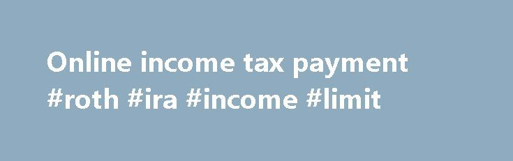 Online income tax payment #roth #ira #income #limit http://incom.nef2.com/2017/04/27/online-income-tax-payment-roth-ira-income-limit/  #online income tax payment # File Validation Utility (FVU) version 2.147 (to validate statement(s) pertaining to FY 2007-08 to 2009-10) and FVU version 5.1 (to validate statement(s) pertaining to FY 2010-11 onwards) are available for download at TIN website. NSDL e-Gov Return Preparation Utility (RPU version 1.6) for e-TDS/TCS Statements from FY 2007-08…