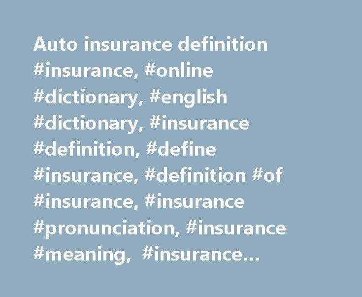 Auto insurance definition #insurance, #online #dictionary, #english #dictionary, #insurance #definition, #define #insurance, #definition #of #insurance, #insurance #pronunciation, #insurance #meaning, #insurance #origin, #insurance #examples http://michigan.nef2.com/auto-insurance-definition-insurance-online-dictionary-english-dictionary-insurance-definition-define-insurance-definition-of-insurance-insurance-pronunciation-insurance-meaning/  # insurance Examples from the News His father, a…