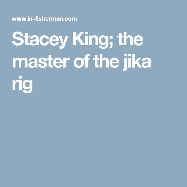 Stacey King; the master of the jika rig
