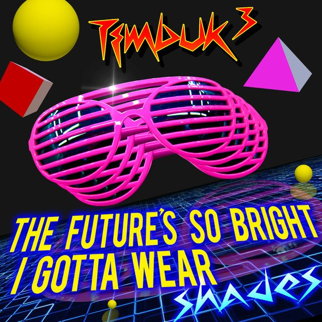 The Future's So Bright, I Gotta Wear Shades (Re-Recorded), a song by Timbuk 3 on Spotify