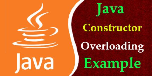 Java Constructor Overloading Example