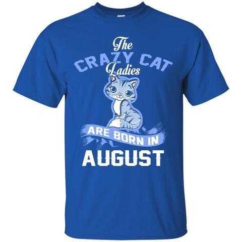 Lady Pet Cat Tshirts The Crazy Cat Ladies Are Born In August Hoodies Sweatshirts