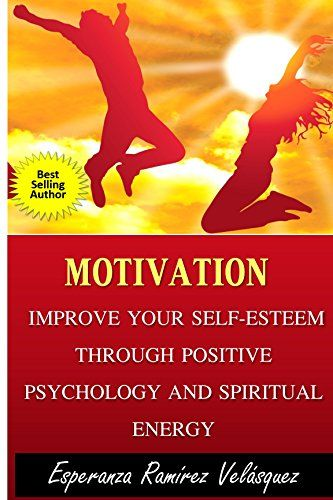 Improve your self-esteem through Positive Psychology and ...
