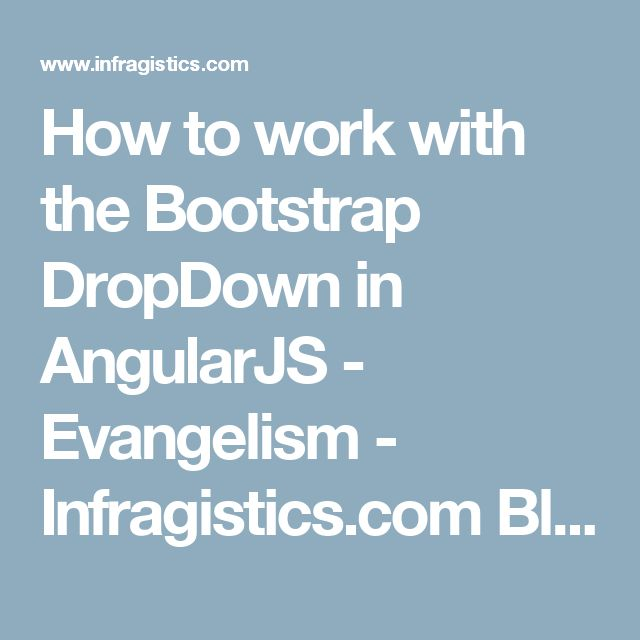 How to work with the Bootstrap DropDown in AngularJS  - Evangelism - Infragistics.com Blog