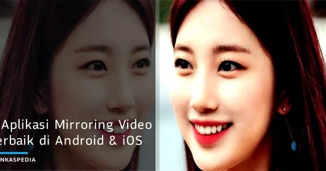 8 Aplikasi Mirroring Video Gratis Terbaik Di Android Dan Ios Ios Android Video