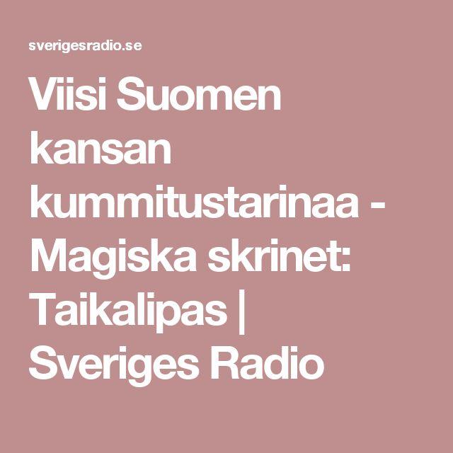 Viisi Suomen kansan kummitustarinaa - Magiska skrinet: Taikalipas | Sveriges Radio