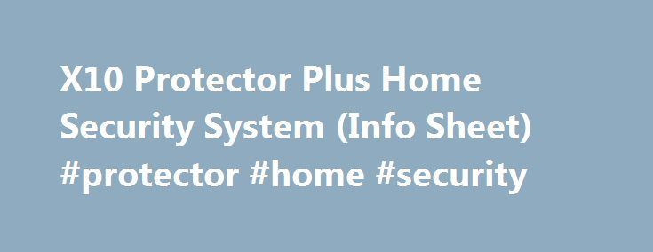 X10 Protector Plus Home Security System (Info Sheet) #protector #home #security http://utah.nef2.com/x10-protector-plus-home-security-system-info-sheet-protector-home-security/  # X10 Protector Plus Home Security System (Info Sheet) Thirty Minutes to Home Security In less than thirty minutes you can install your own, complete wireless home security system without service fees, installation charges or contracts – for under $100. 1. Position the console First, think ahead about where you want…