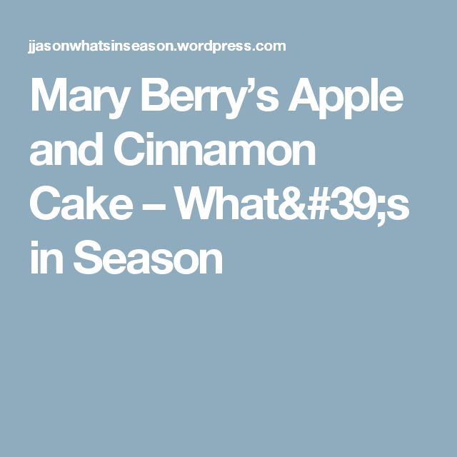Mary Berry's Apple and Cinnamon Cake – What's in Season