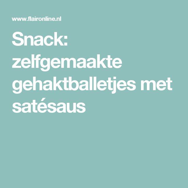 Snack: zelfgemaakte gehaktballetjes met satésaus