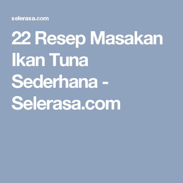 22 Resep Masakan Ikan Tuna Sederhana - Selerasa.com