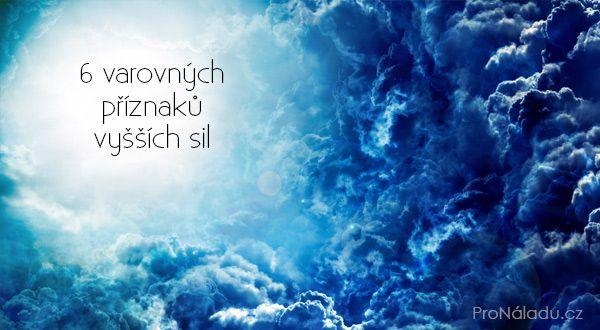6 varovných příznaků vyšších sil | ProNáladu.cz