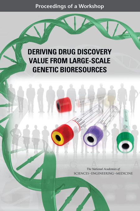 Deriving Drug Discovery Value from Large-Scale Genetic Bioresources: Proceedings of a Workshop (2016). Download a free PDF at https://www.nap.edu/catalog/23601/deriving-drug-discovery-value-from-large-scale-genetic-bioresources-proceedings?utm_source=pinterest