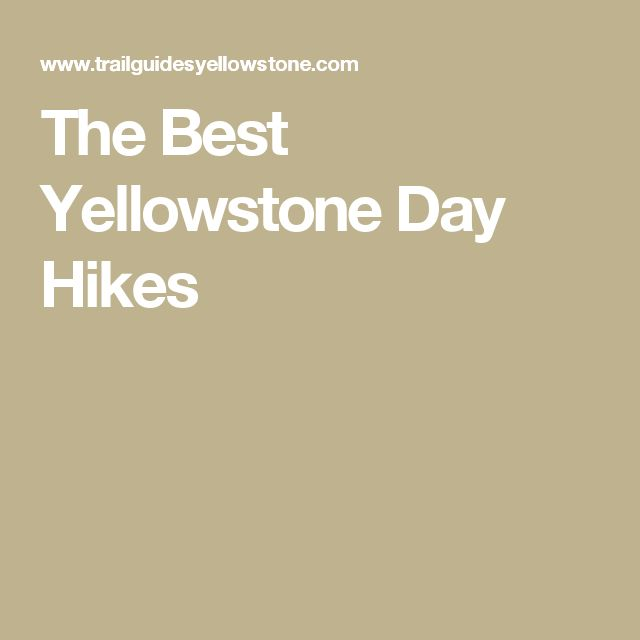 The Best Yellowstone Day Hikes