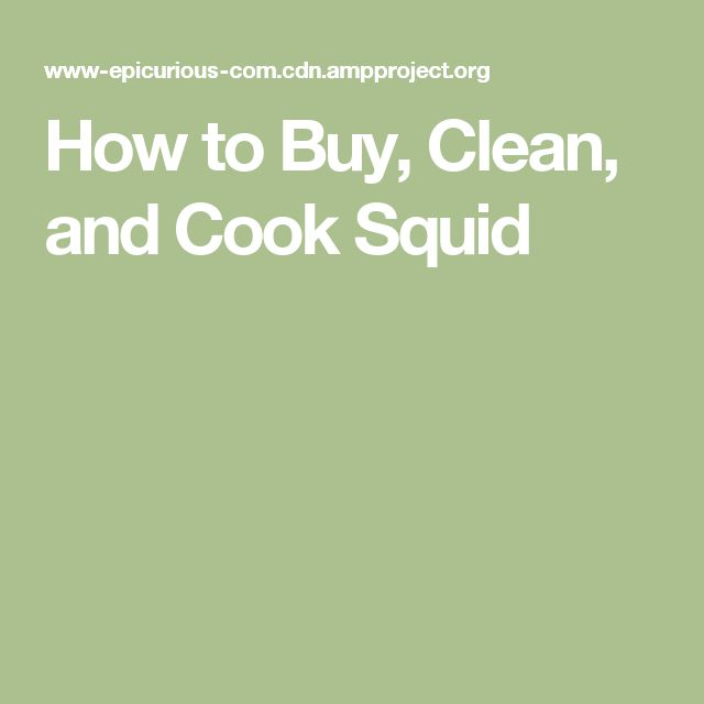 How to Buy, Clean, and Cook Squid