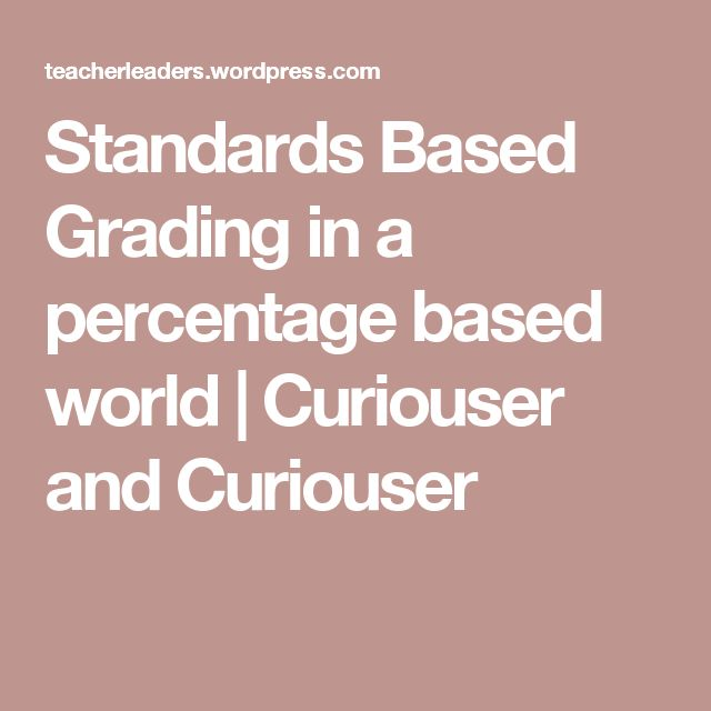 Standards Based Grading in a percentage based world | Curiouser and Curiouser