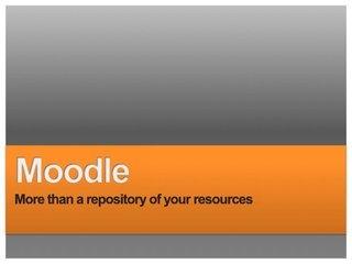 Best Ways of Using Moodle by Sandra Pires, via Slideshare. Lots of ideas.