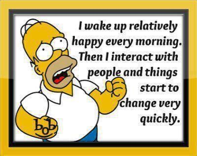 I Wake Up Happy funny quotes quote lol funny quote funny quotes humor the simpsons homer simpson