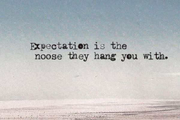 "expectation...""No expectations...No disappointments"" quote by Me..."
