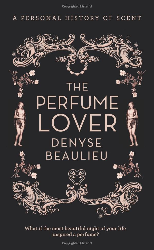 The Perfume Lover: A Personal History of Scent by Denyse Beaulieu. UK edition