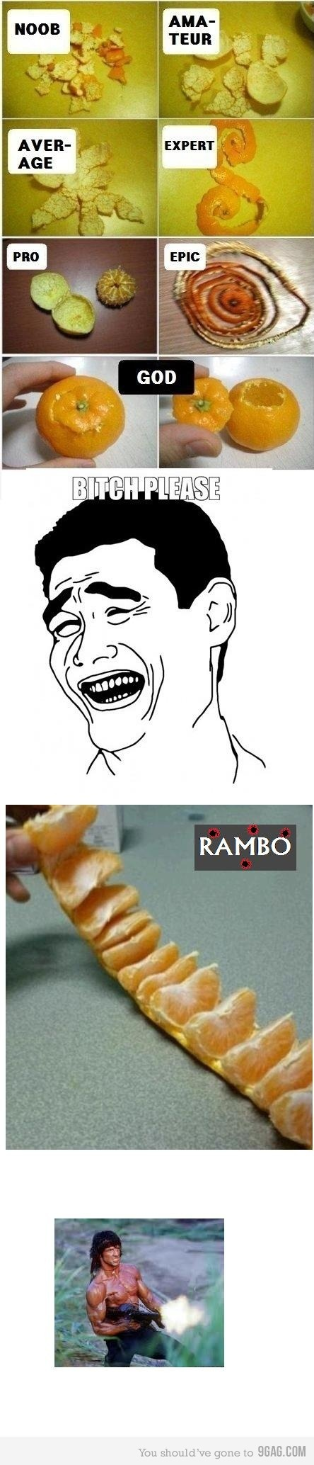 Ha. Orange peeling like a Rambo.