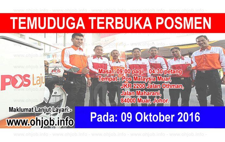 Temuduga Terbuka Posmen Pos Malaysia (09 Oktober 2016)   Kerja Kosong Posmen Pos Malaysia Oktober 2016  Permohonan adalah dipelawa kepada warganegara Malaysia bagi mengisi kekosongan jawatan di Pos Malaysia Oktober 2016 seperti berikut:- 1. POSMEN & KURIER  TARIKH : 09 Oktober 2016 MASA : 9.00 PAGI - 4.30 PETANG PUSAT TEMUDUGA : PEJABAT POS MUAR JKR 2200 JALAN OTHMAN BANDAR MAHARANI 84000 MUAR SYARAT DAN KELAYAKAN -Warganegara malaysia. -Lelaki berumur diantara 18 hingga 30 tahun pada tarikh…