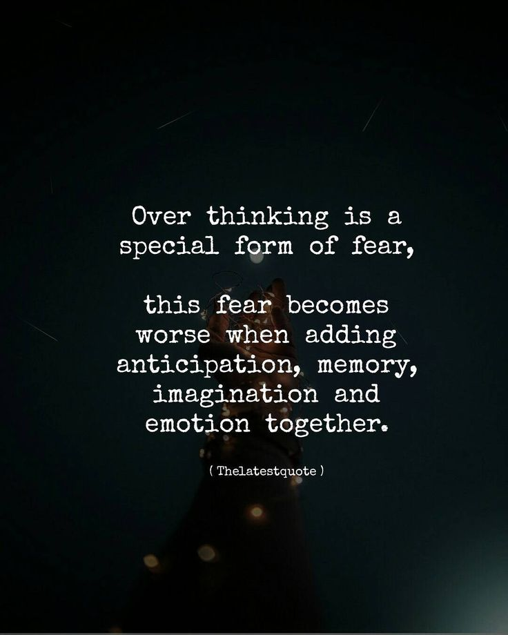 Over thinking is a special form of fear  this fear becomes worse when adding anticipation memory imagination and  emotion together. . #thelatestquote #quotes by theltestquote